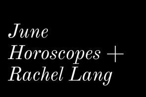 June Horoscopes + Rachel Lang