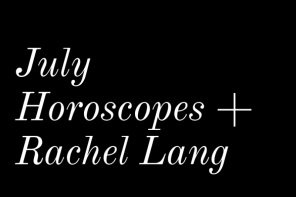 July Horoscopes + Rachel Lang