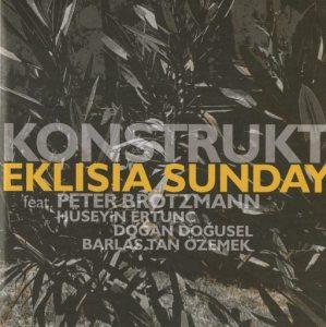 Konstrukt (feat. Peter Brötzmann | H. Ertunç | D. Doğusel | B. Tan Özemek | Eklisia Sunday | nottwo records
