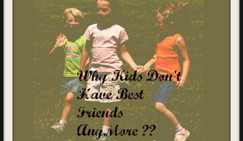 Why Kids Don't Have Best Friends Anymore