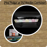 Mod Podge Tutorial (Old Wooden Container)