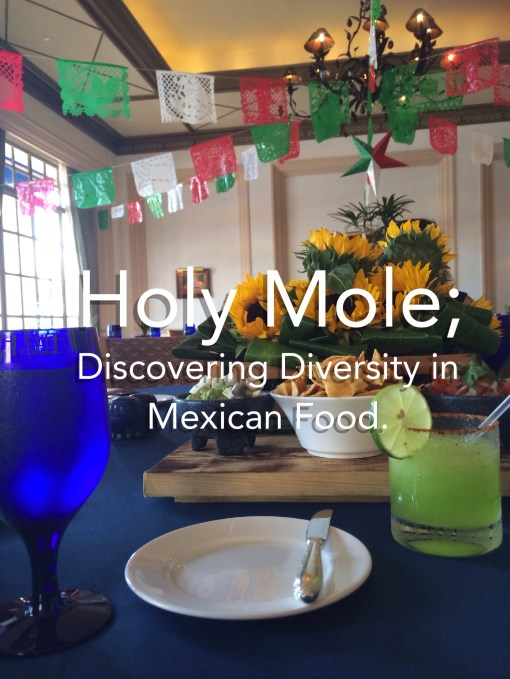 Holy Mole; Discovering Diversity in Mexican Food.