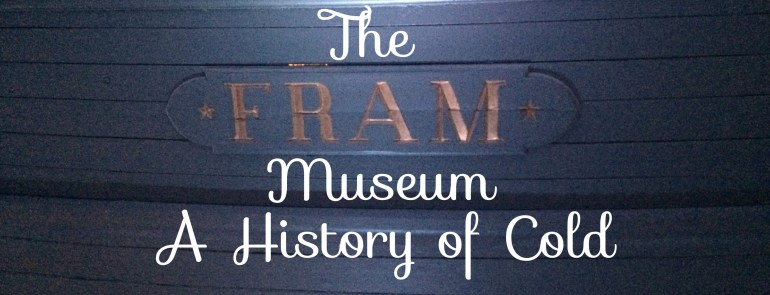 The Fram Museum; A history of cold