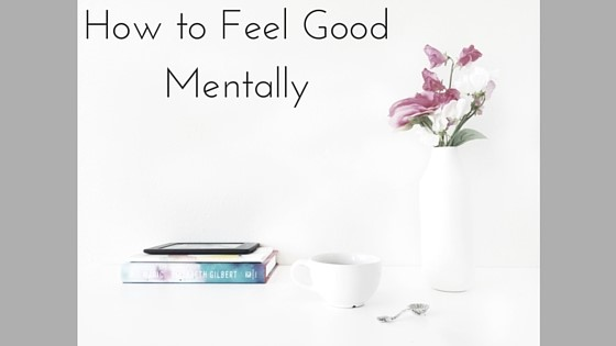 How to Feel Good Mentally