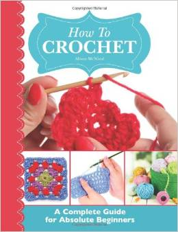 How to Crochet A complete Guide for Absolute Beginners Alison McNicol