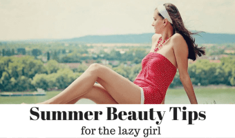 Summer Beauty Tips for the Lazy Girl