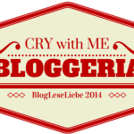 Cry with me Bloggeria! – Mein Rückblick auf 2014