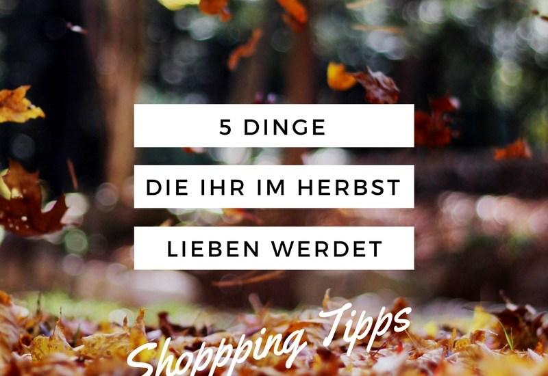 5 Dinge die ihr im Herbst lieben werdet Shopping Tipps