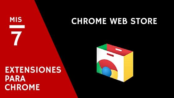 7 Extensiones Chrome que me hacen la vida más fácil