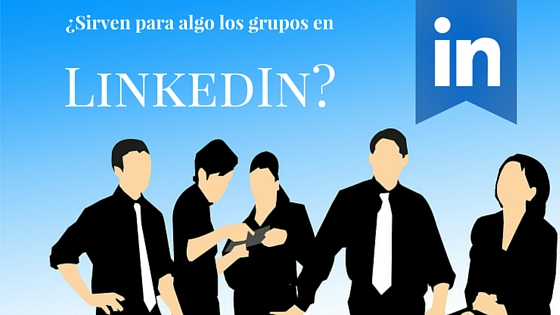 ¿Sirven para algo los grupos de LinkedIn?