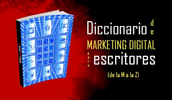 Diccionario de Marketing Digital para escritores (de la M a la Z)