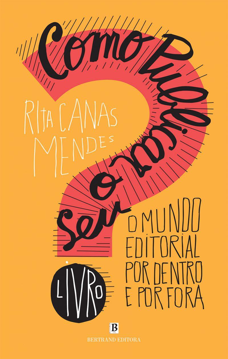 Livro Como Publicar o Seu Livro de Rita Canas Mendes ajuda novos autores