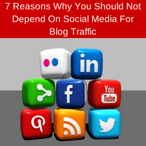 7 Reasons Why You Should Not Depend On Social Media For Blog Traffic