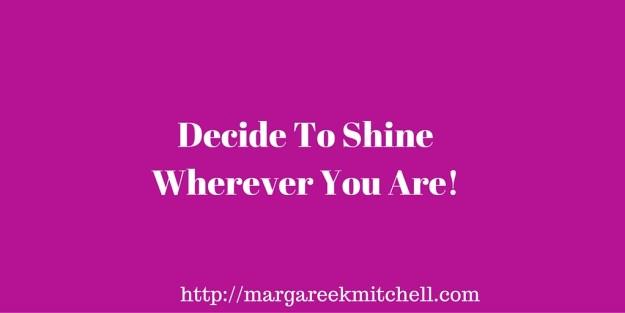 Decide To Shine Wherever You Are! (1)