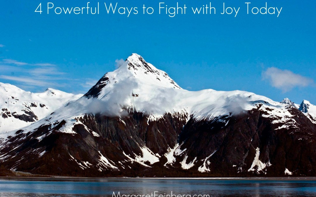 4 Powerful Ways to Fight with Joy Today