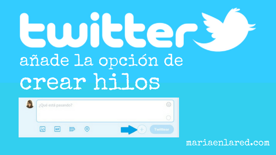 Llega la opción de crear hilos de Twitter | Maria en la red