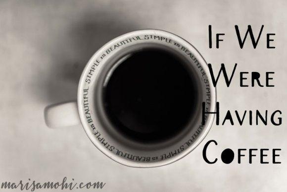 If we were having coffee...