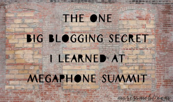 This is the one big blogging secret I learned at Megaphone Summit.