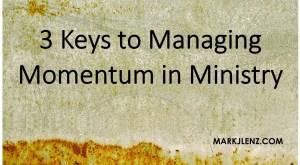 3 keys to managing momentum in ministry