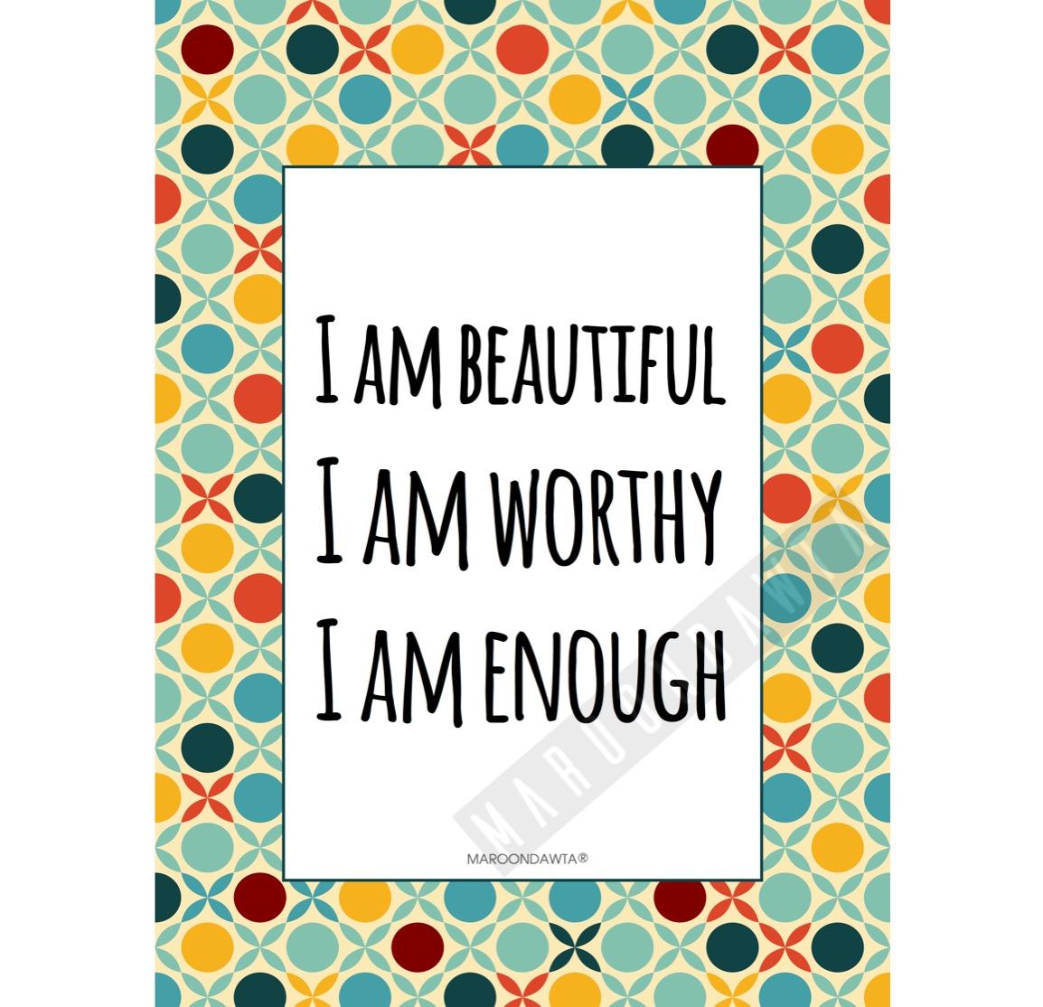 I Am Beautiful. I Am Worthy. I Am Enough.