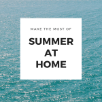20 Tips to Make The Most of Summer at Home