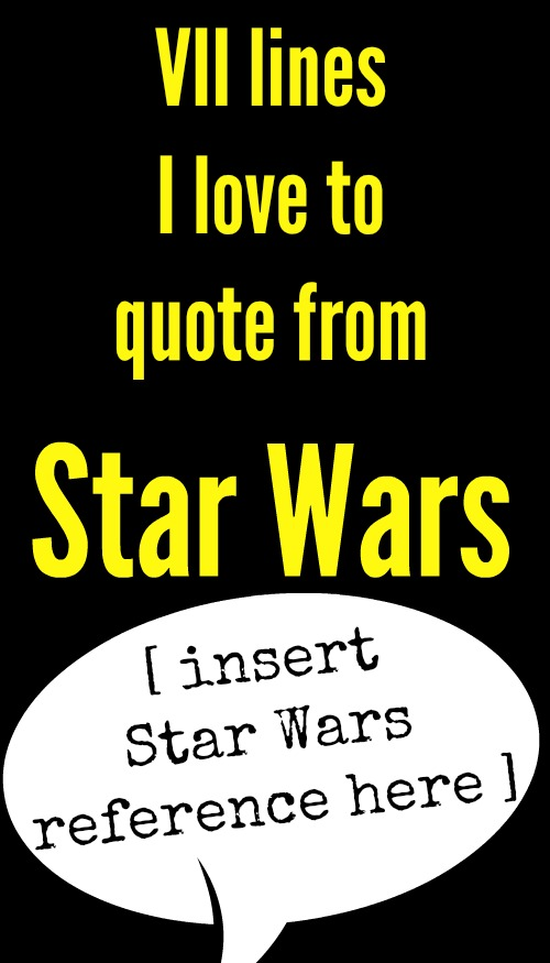 7 lines I love to quote from Star Wars