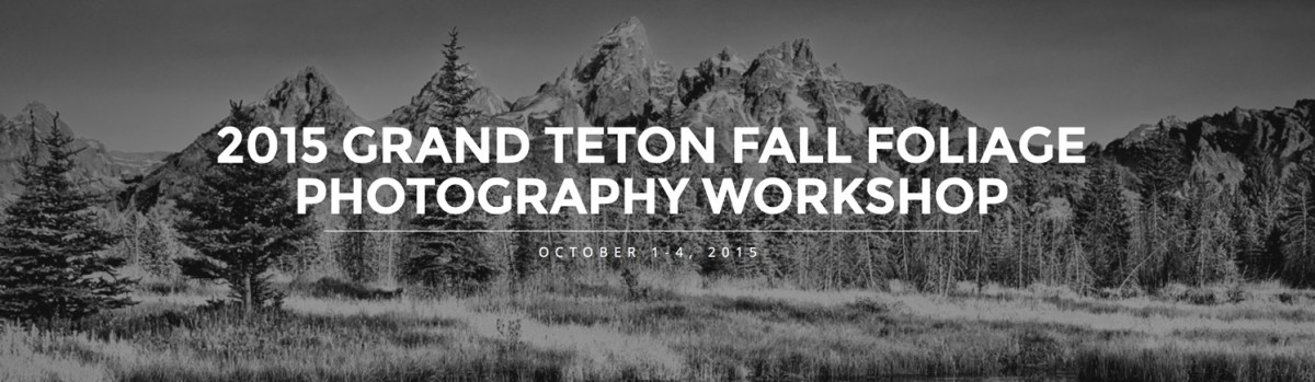 New Workshop Announcement: 2015 Grand Teton Fall Foliage Photography Workshop