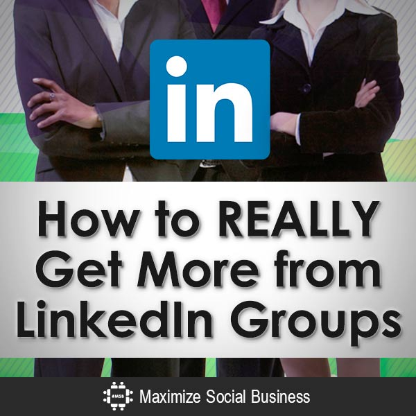 How-to-REALLY-Get-More-from-LinkedIn-Groups-V1
