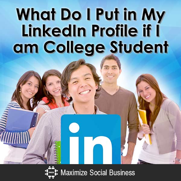 What-Do-I-Put-in-My-LinkedIn-Profile-if-I-am-College-Student-600x600-V3