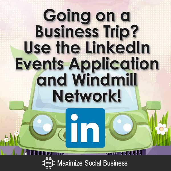 Going-on-a-Business-Trip-Use-the-LinkedIn-Events-Application-and-Windmill-Network!-V3