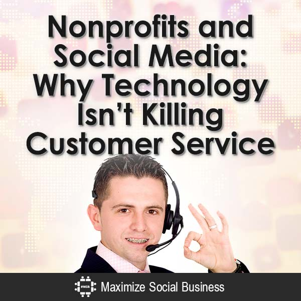 Nonprofits-and-Social-Media-Why-Technology-Isnt-Killing-Customer-Service-V3 copy
