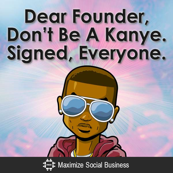 Dear-Founder-Dont-Be-A-Kanye-Signed-Everyone-V2 copy