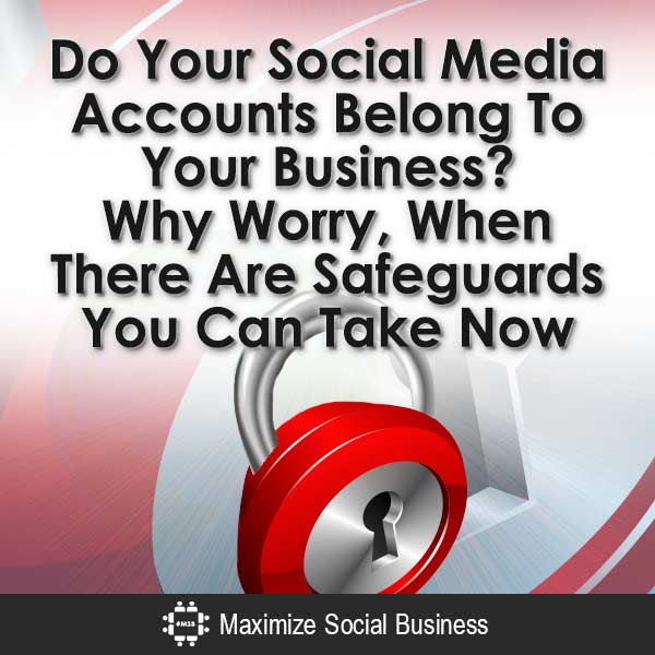 Do-Your-Social-Media-Accounts-Belong-To-Your-Business-Why-Worry,-When-There-Are-Safeguards-You-Can-Take-Now-V3 copy