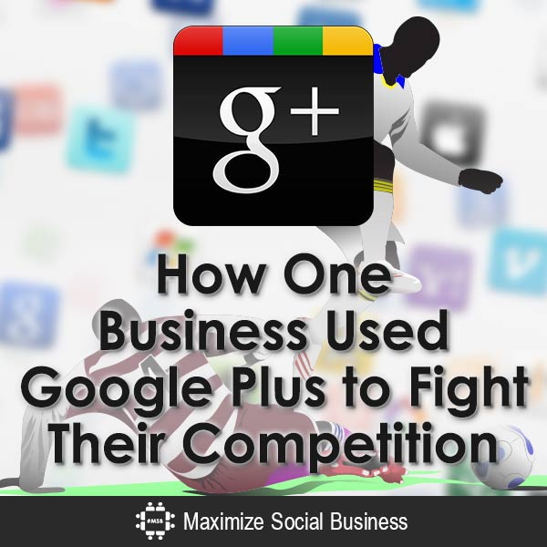 How-One-Business-Used-Google-Plus-to-Fight-Their-Competition-V3 copy