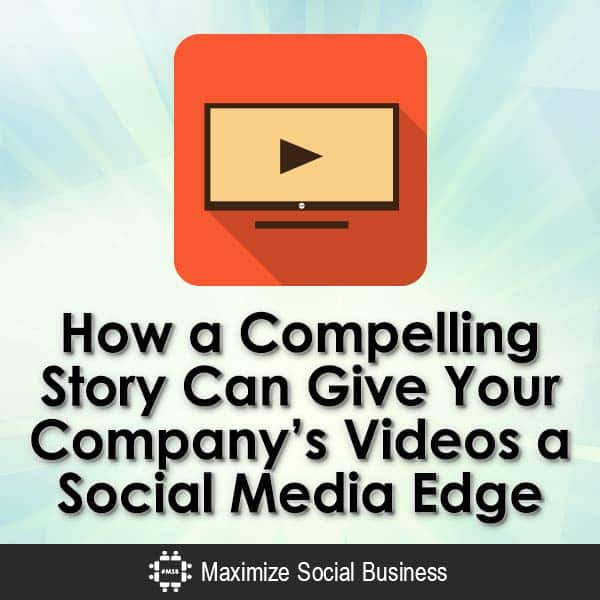 How-a-Compelling-Story-Can-Give-Your-Companys-Videos-a-Social-Media-Edge-V3 copy