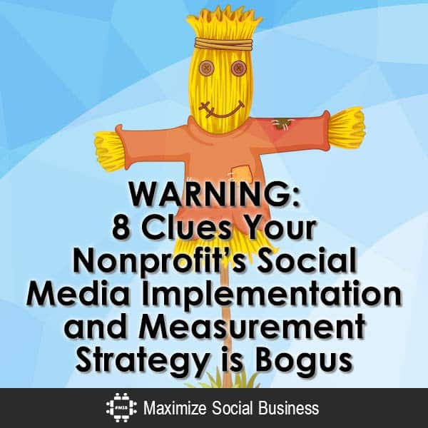 WARNING-8-Clues-Your-Nonprofits-Social-Media-Implementation-and-Measurement-Strategy-is-Bogus-V1 copy