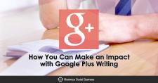 How You Can Make an Impact with Google Plus Writing