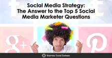Social Media Strategy: The Answer to the Top 5 Social Media Marketer Questions