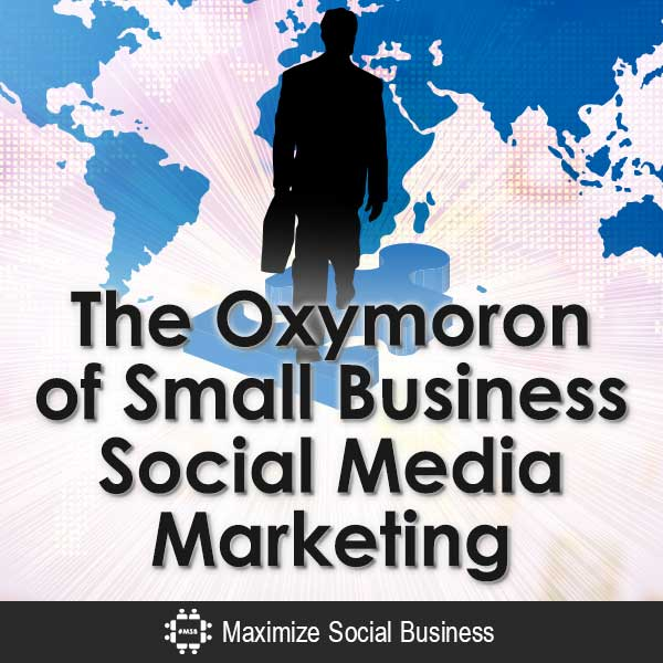 The-Oxymoron-of-Small-Business-Social-Media-Marketing-V2 copy