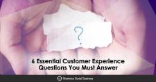 6 Essential Customer Experience Questions You Must Answer