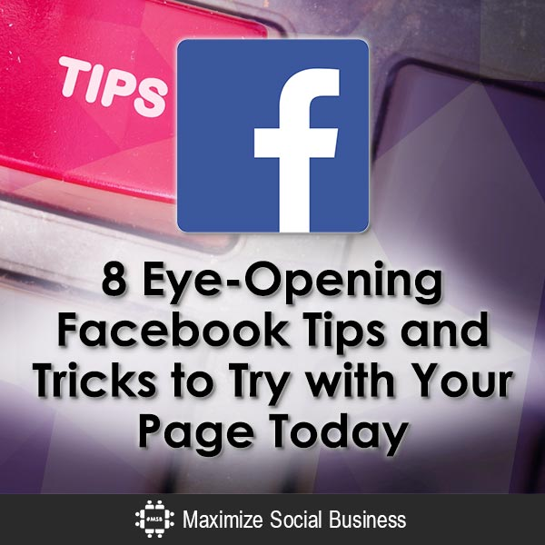 8 Eye-Opening Facebook Tips and Tricks to Try with Your Page Today