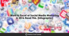 Want to Excel at Social Media Marketing in 2016? Read This. [Infographic]