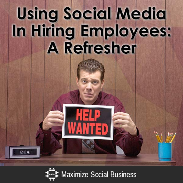 Using Social Media In Hiring Employees: A Refresher