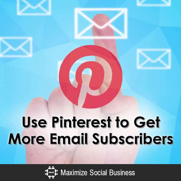 Use Pinterest to Get More Email Subscribers