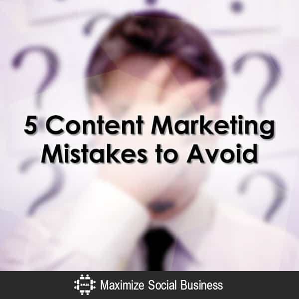 5 Content Marketing Mistakes to Avoid