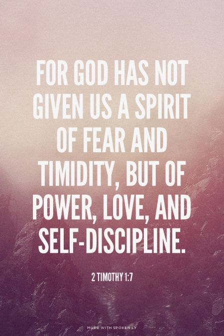 For God has not given us a spirit of fear and timidity, but of power, love, and self-discipline.   - 2 Timothy 1:7 | Joseph made this with Spoken.ly