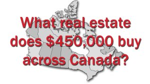 What does $450,000 worth of real estate look like in Canada?