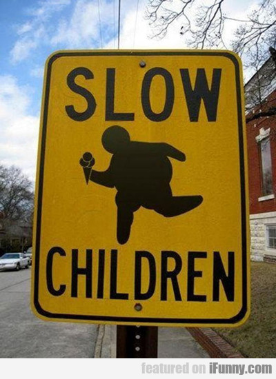 Slow Children...