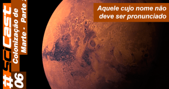 SciCast 006 — Colonização de Marte (Parte 2)