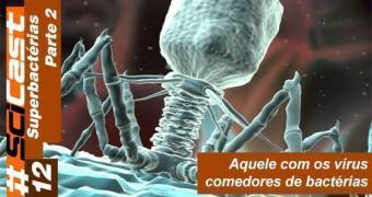 SciCast 012 – Superbactérias (Parte 2)